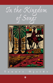 IN THE KINGDOM OF SONGS, by Tanure Ojaide