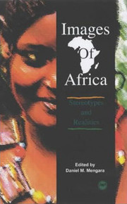 IMAGES OF AFRICA: Stereotypes & Realities, Edited by Daniel M. Mengara with a Foreword by Molefi K. Asante