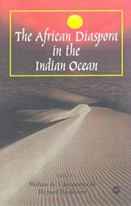 THE AFRICAN DIASPORA IN THE INDIAN OCEAN, by Shihan de S. Jayasuriya & Richard Pankhurst
