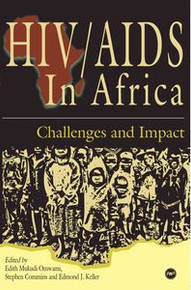 HIV/AIDS IN AFRICA: Challenges and Impact, Edited by Edith Mukudi, Stephen Commins and Edmond Keller, Project Editor Azeb Tadesse