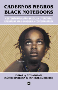 CADERNOS NEGROS/BLACK NOTEBOOKS: Contemporary Afro-Brazilian Literature/Literatura Afro-Brasileira Contemporânea, Edited by Niyi Afolabi, Márcio Barbosa, & Esmeralda Ribeiro, Translated by Niyi Afolabi