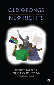 OLD WRONGS, NEW RIGHTS: Student Views of the New South Africa, Edited by Dan Connell