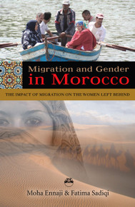 MIGRATION AND GENDER IN MOROCCO: The Impact of Migration on the Women Left Behind, by Moha Ennaji and Fatima Sadiqi