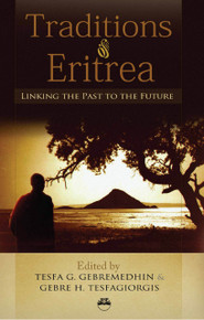 TRADITIONS OF ERITREA: Linking the Past to the Future, Edited by Tesfa G. Gebremedhin & Gebre H. Tesfagiorgis