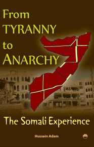 FROM TYRANNY TO ANARCHY: The Somali Experience, by Hussein Adam