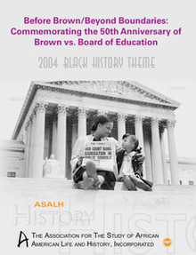 BEFORE BROWN, BEYOND BOUNDARIES: Commemorating the 50th Anniversary of Brown vs. Board of Education, A Publication of the Association for the Study of African American Life and History