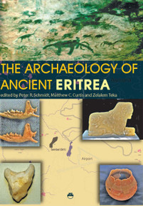 THE ARCHAEOLOGY OF ANCIENT ERITREA, Edited by Peter R. Schmidt, Matthew C. Curtis and Zelalem Teka