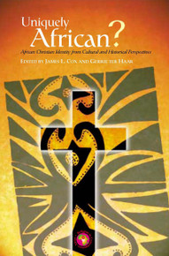 UNIQUELY AFRICAN? African Christian Identity from Cultural and Historical Perspectives, Edited by James L. Cox and Gerrie ter Haar