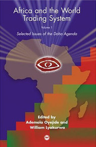 AFRICA AND THE WORLD TRADING SYSTEM, Vol. 1: Selected Issues of the Doha Agenda, Edited by Ademola Oyejide, William Lyakurwa & Dominique Njinkeu