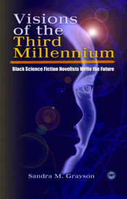 VISIONS OF THE THIRD MILLENIUM: Black Science Fiction Novelists Write the Future, by Sandra M. Grayson