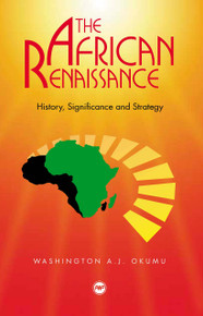 THE AFRICAN RENAISSANCE: History, Significance, and Strategy, by Professor W.A.J. Okumu