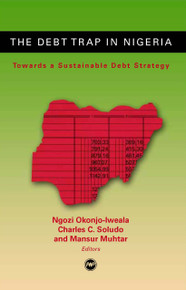 THE DEBT TRAP IN NIGERIA: Towards a Sustainable Debt Strategy, Edited by Ngozi Okonjo-Iweala, Charles C. Soludo & Mansur Muthar