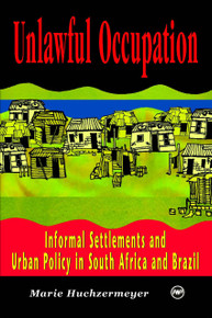 UNLAWFUL OCCUPATION: Informal Settlements and Urban Policy in South Africa and Brazil, by Marie Huchzermeyer