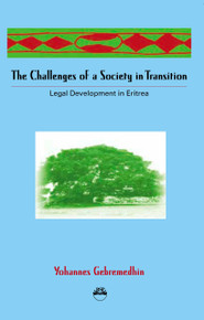 CHALLENGES OF A SOCIETY IN TRANSITION: Legal Development in Eritrea, by Yohannes Gebremedhin