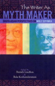 THE WRITER AS MYTHMAKER: South Asian Perspectives on Wole Soyinka, Edited by Bernth Lindfors and Bala Kothandaraman