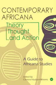 CONTEMPORARY AFRICANA THEORY, THOUGHT, AND ACTION: A Guide to Africana Studies, Edited by Clenora Hudson-Weems