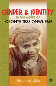 GENDER AND IDENTITY IN THE WORKS OF OSONYE TESS ONWUEME, by Iniobong Uko