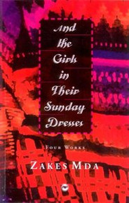 AND THE GIRLS IN THEIR SUNDAY DRESSES: Four Works, by Zakes Mda