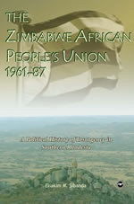 THE ZIMBABWE AFRICAN PEOPLE'S UNION, 1961-87: A Political History of Insurgency in Southern Rhodesia, by Eliakim M. Sibanda