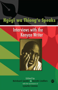 NGUGI WA THIONG'O SPEAKS: Interviews with the Kenyan Writer, Edited by Reinhard Sander & Bernth Lindfors with the assistance of Lynette Cintrón