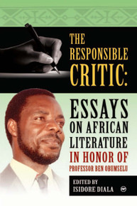THE RESPONSIBLE CRITIC: Essays on African Literature in Honor of Professor Ben Obumselu, Edited by Isidore Diala