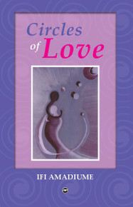CIRCLES OF LOVE Poems, by Ifi Amadiume