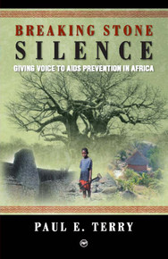 BREAKING STONE SILENCE: Giving Voice to Aids Prevention in Africa, by Paul Terry