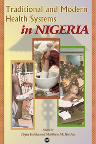TRADITIONAL AND MODERN HEALTH SYSTEMS IN NIGERIA, Edited by Toyin Falola and Matthew M. Heaton