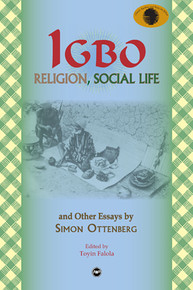 IGBO RELIGION AND SOCIAL LIFE: And Other Essays, by Simon Ottenberg, Edited by Toyin Falola