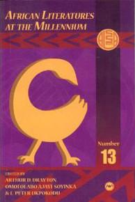 ALA ANNUALS, Vol. 13, African Literatures at the Millennium Series, Editor: Ousseynou Traore, Edited by Arthur D.  Drayton, Omofolabo Ajayi-Soyinka & I.  Peter Ukpokodu