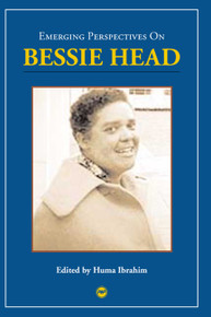 EMERGING PERSPECTIVES ON BESSIE HEAD, Edited by Huma Ibrahim