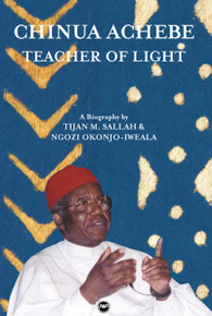 CHINUA ACHEBE: Teacher of Light, by Tijan M. Sallah & Ngozi Okonjo-Iweala