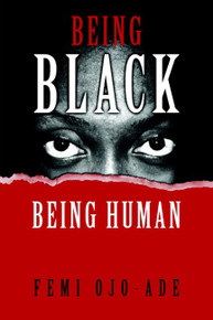 BEING BLACK, BEING HUMAN, by Femi Ojo-Ade