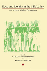 RACE AND IDENTITY IN THE NILE VALLEY: Ancient and Modern Perspectives, Edited by Carolyn Fluehr-Lobban and Kharyssa Rhodes