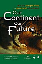 OUR CONTINENT, OUR FUTURE: African Perspectives on Structural Adjustment, by Thandika Mkandawire and Charles C. Soludo