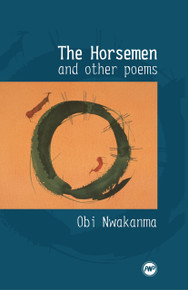 THE HORSEMEN AND OTHER POEMS, by Obi Nwakanma