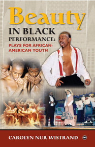 BEAUTY IN BLACK PERFORMANCE: Plays for African American Youth, by Carolyn Nur Wistrand