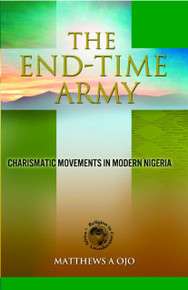 THE END-TIME ARMY: Charismatic Movements in Modern Nigeria, by Matthews A Ojo