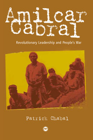 AMILCAR CABRAL: Revolutionary Leadership and People''s War, by Patrick Chabal