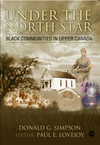 UNDER THE NORTH STAR: Black Communities in Upper Canada before Confederation, by Donald Simpson, Edited by Paul E. Lovejoy