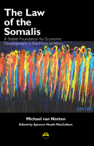 THE LAW OF THE SOMALIS: A Stable Foundation for Economic Development in the Horn of Africa, by Michael van Notten, Edited by Spencer Heath MacCallum