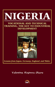 NIGERIA: Vocational and Technical Training, the Key to Industrial Development; Lessons from Japan, Germany, England and Wales, by Valentina Ifeyinwa Okaru