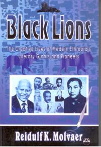 BLACK LIONS: The Creative Lives of Modern Ethiopia's Literary Giants and Pioneers, by Reidulf Molvaer, HARDCOVER
