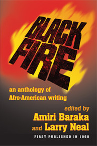 BLACK FIRE: An Anthology of Afro-American Writing, Edited by Amiri Baraka and Larry Neal