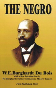 THE NEGRO, by W.E.Burghardt Du Bois, with a new Introduction, by W.Burghardt Turner with Joyce Moore Turner