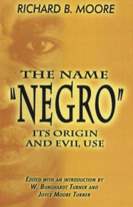 """THE NAME """"NEGRO"""": Its Origin and Evil Use"""