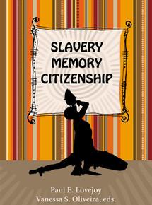 SLAVERY, MEMORY, CITIZENSHIP, Edited by Paul E. Lovejoy & Vanessa S. Oliveira