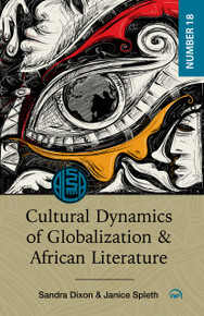 CULTURAL DYNAMICS OF GLOBALIZATION AND AFRICAN LITERATURE, Edited by Sandra Dixon & Janice Spleth