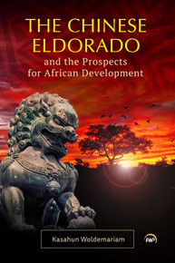 THE CHINESE ELDORADO AND THE PROSPECTS FOR AFRICAN DEVELOPMENT, by Kasahun Woldemariam