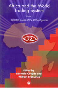 AFRICA AND THE WORLD TRADING SYSTEM, Vol. 1: Selected Issues of the Doha Agenda, Edited by Ademola Oyejide, William Lyakurwa & Dominique Njinkeu (HARDCOVER)